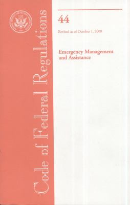 Code of Federal Regulations, Title 44, Emergency Management and Assistance, Revised as of October 1, 2008 9780160816291