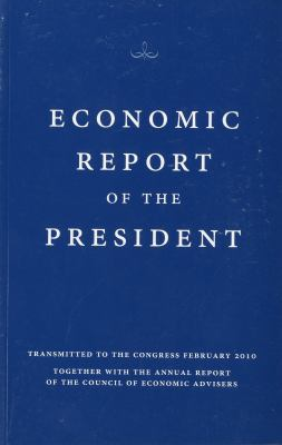 Economic Report of the President, Transmitted to the Congress February 2010 Together with the Annual Report of the Council of Economic Advisors 9780160848247