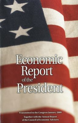 Economic Report of the President, Transmitted to the Congress January 2009 Together with the Annual Report of the Council of Economic Advisors 9780160822216