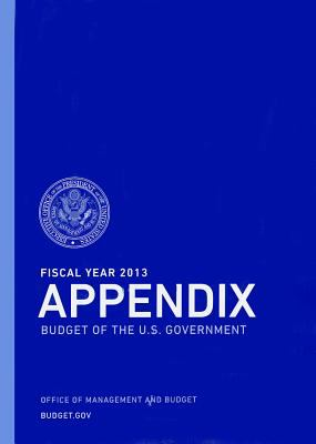 Fiscal Year 2013 Appendix, Budget of the United States Government 9780160900426