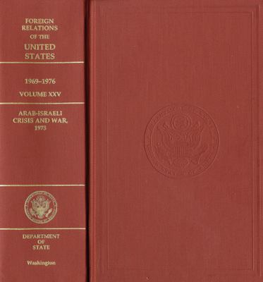 Foreign Relations of the United States, 1969-1976, Volume XXV, Arab-Israeli Crisis and War, 1973 9780160820038