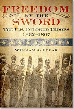 Freedom by the Sword: The U.S. Colored Troops, 1862-1867 (Paperback): The U.S. Colored Troops, 1862-1867