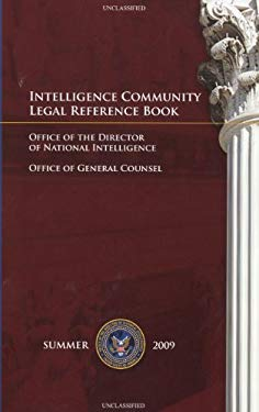 Intelligence Community Legal Reference Book, Summer 2009 9780160831911