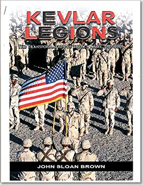 Kevlar Legions: The Transformations of the United States Army 1989-2005 9780160891908