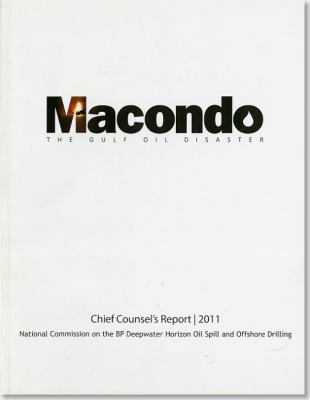 Macondo: The Gulf Oil Disaster, Chief Counsel's Report, 2011 9780160879630