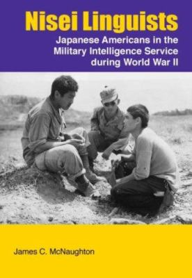 Nisei Linguists: Japanese Americans in the Military Intelligence Service During World War II 9780160729577