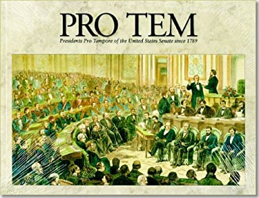 Pro Tem: Presidents Pro Tempore of the United States Senate Since 1789: Presidents Pro Tempore of the United States Senate Since 1789 9780160799846
