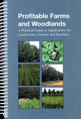 Profitable Farms and Woodlands: A Practical Guide in Agroforestry for Landowners, Farmers, and Ranchers: A Practical Guide in Agroforestry for Landown 9780160907760