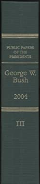 George W. Bush: Book III: October 1 to December 31, 2004 9780160784798