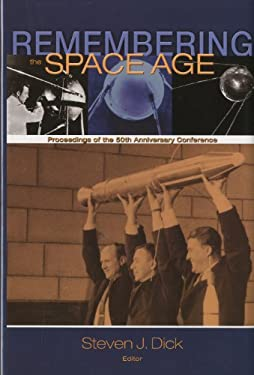 Remembering the Space Age: Proceedings of the 50th Anniversary Conference: Proceedings on the 50th Anniversary Conference 9780160817236