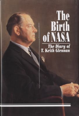 The Birth of NASA: The Diary of T. Keith Glennan 9780160419362