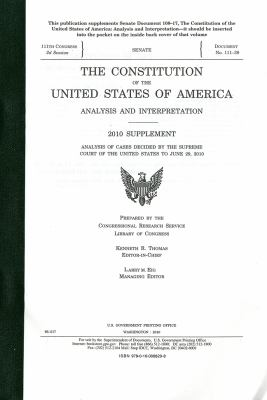 The Consitution of the United States of America Analysis and Interpretation, 2010 Supplement, Analysis of Cases Decided by the Supreme Court of the Un 9780160888298