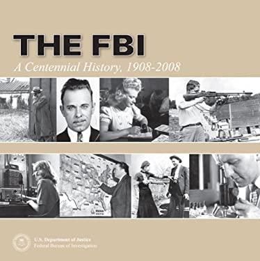 The FBI: A Centennial History, 1908-2008 9780160809545