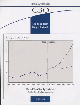 The Long-Term Budget Outlook: A CBO Report, June 2010 9780160860614