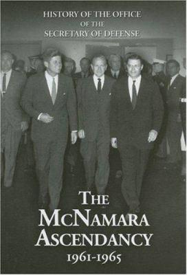 The McNamara Ascendancy, 1961-1965 9780160753695