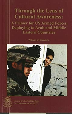 Through the Lens of Cultural Awareness: A Primer for US Armed Forces Deploying to Arab and Middle Eastern Countries 9780160774669