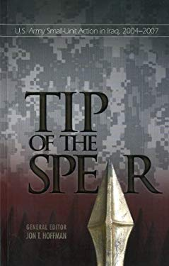 Tip of the Spear: U.S. Army Small-Unit Actions in Iraq, 2004-2007 9780160817366