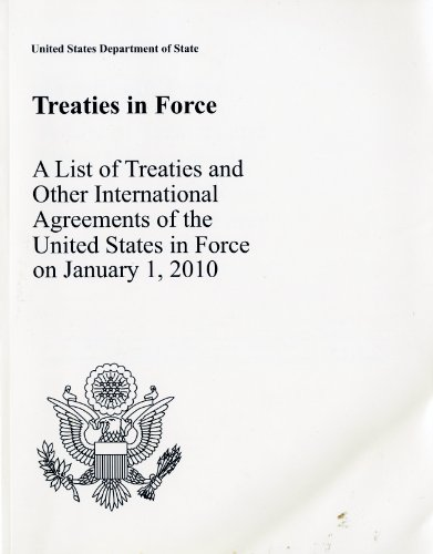 Treaties in Force 2010: A List of Treaties and Other International Agreements of the United States in Force on January 1, 2010: A List of Treaties and 9780160857379