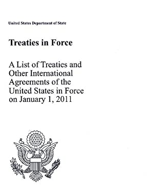 Treaties in Force 2011: A List of Treaties and Other International Agreements of the United States in Force on January 1, 2011: A List of Treaties and 9780160877063