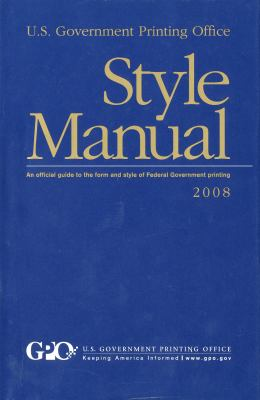 U. S. Government Printing Office Style Manual: An Official Guide to the Form and Style of Federal Government Printing, 2008 (Hardcover) 9780160818110
