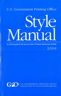U. S. Government Printing Office Style Manual: An Official Guide to the Form and Style of Federal Government Printing 9780160818127