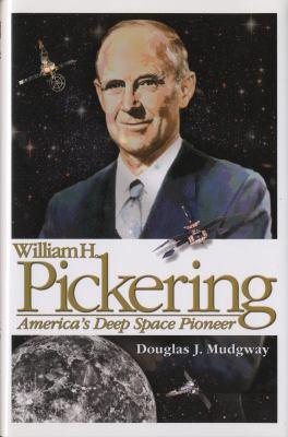 William H. Pickering: America's Deep Space Pioneer 9780160815362
