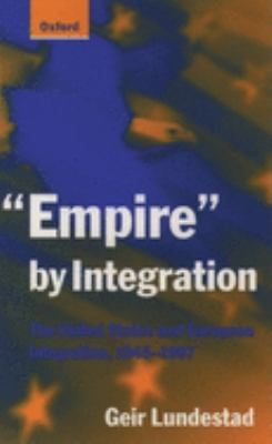 """Empire"" by Integration: The United States and European Integration 1945-1997"