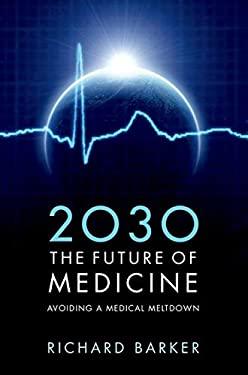 2030: The Future of Medicine: Avoiding a Medical Meltdown 9780199600663