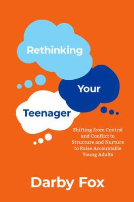 Rethinking Your Teenager: Shifting from Control and Conflict to Structure and Nurture to Raise Accountable Young Adults