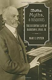 Moths, Myths, and Mosquitoes: The Eccentric Life of Harrison Dyar 25610935