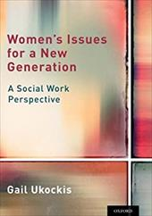 Women's Issues for a New Generation: A Social Work Perspective - Ukockis, Gail