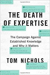 The Death of Expertise: The Campaign Against Established Knowledge and Why it Matters 23907541
