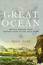 The Great Ocean: Pacific Worlds from Captain Cook to the Gold Rush 24179644