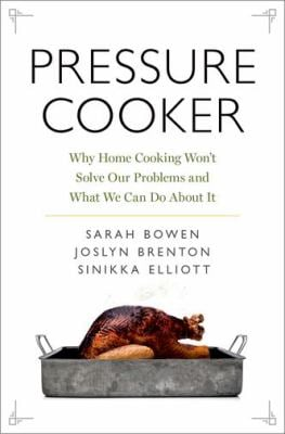 Pressure Cooker: Why Home Cooking Won't Solve Our Problems and What We Can Do About It