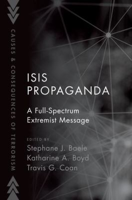 ISIS Propaganda: A Full-Spectrum Extremist Message (Causes and Consequences of Terrorism)