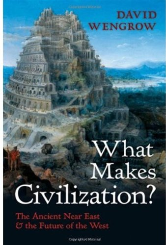 What Makes Civilization?: The Ancient Near East and the Future of the West 9780192805805