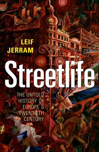 Streetlife: The Untold History of Europe's Twentieth Century 9780192807076
