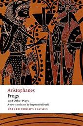 Aristophanes: Frogs and Other Plays: A new verse translation, with introduction and notes (Oxford World's Classics) 26610897