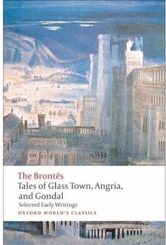 Tales of Glass Town, Angria, and Gondal: Selected Early Writings 9780192827630