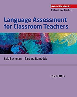 Language Assessment for Classroom Teachers: Assessment for Teachers