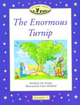 Classic Tales: The Enormous Turnip: Beginner 1, 100-Word Vocabulary 9780194220026