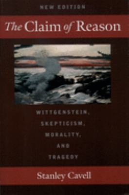 The Claim of Reason: Wittgenstein, Skepticism, Morality, and Tragedy 9780195131079