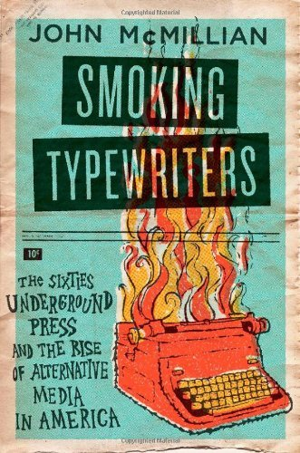 Smoking Typewriters: The Sixties Underground Press and the Rise of Alternative Media in America 9780195319927