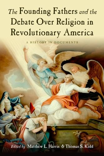 The Founding Fathers and the Debate Over Religion in Revolutionary America: A History in Documents 9780195326505