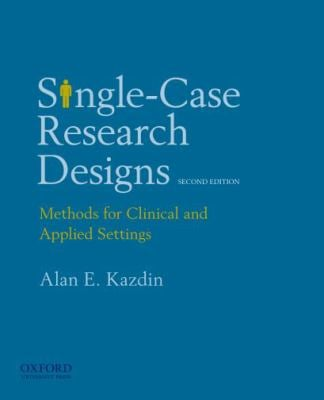 Single-Case Research Designs: Methods for Clinical and Applied Settings, 2nd Edition 9780195341881