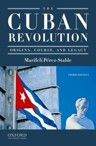 The Cuban Revolution: Origins, Course, and Legacy 9780195367089