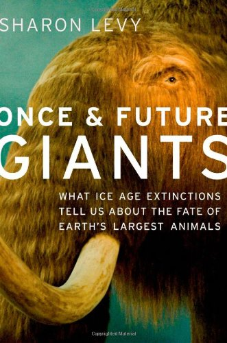 Once & Future Giants: What Ice Age Extinctions Tell Us about the Fate of Earth's Largest Animals 9780195370126