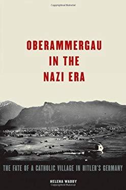 Oberammergau in the Nazi Era Oberammergau in the Nazi Era: The Fate of a Catholic Village in Hitler's Germany the Fate of a Catholic Village in Hitler 9780195371277