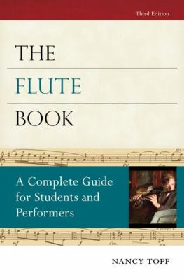 The Flute Book: A Complete Guide for Students and Performers 9780195373073