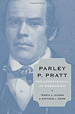 Parley P. Pratt: The Apostle Paul of Mormonism 9780195375732